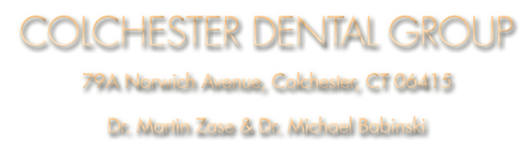 Colchester Dental Group. 79A Norwich Ave, Colchester, CT 06415. Dr. Martin Zase & Dr. Michael Babinski